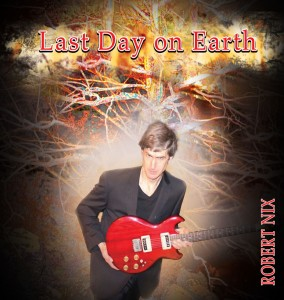 Robert_Nix__Last_Day_On_Earth__Album_Cover_2_1121x1183
