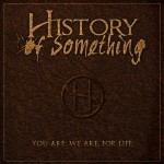 History of Something 'You Are. We Are. For Life' CD Review