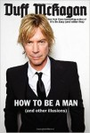 How to Be a Man (And Other Illusions) by Duff McKagan