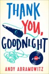 Thank You, Goodnight: A Novel by Andy Abramowitz (Book)