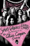 Snakes! Guillotines! Electric Chairs! My Adventures in The Alice Cooper Group by Dennis Dunaway and Chris Hodenfield