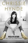 Reckless: My Life as a Pretender by Chrissie Hynde