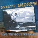 Drastic Andrew Live Without Warning CD Review