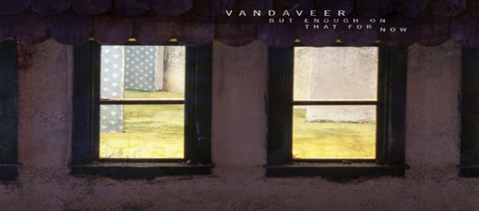 Vandaveer – But Enough On That For Now