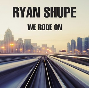 Ryan Shupe - We Rode On