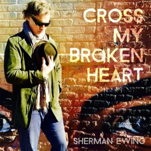 Sherman Ewing Cross My Broken Heart