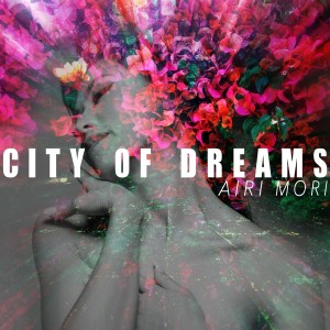 Siri Mori - City of Dreams