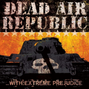 Dead Air Republic With Extreme Prejudice CD Review