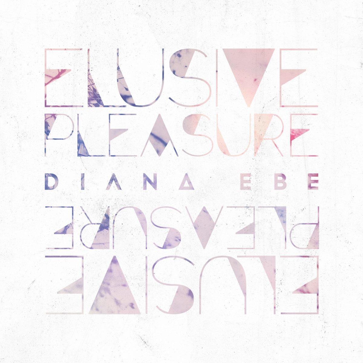"Diana Ebe – ""Elusive Pleasure"""