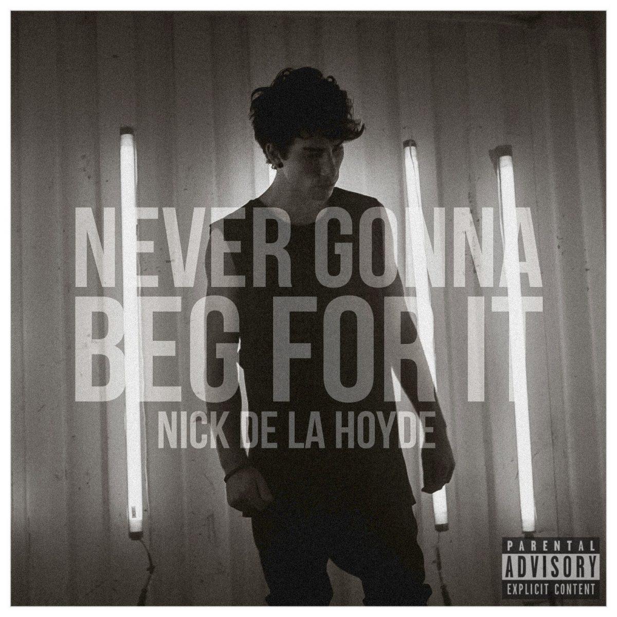 "Nick de la Hoyde ""Never Gonna Beg For It"""