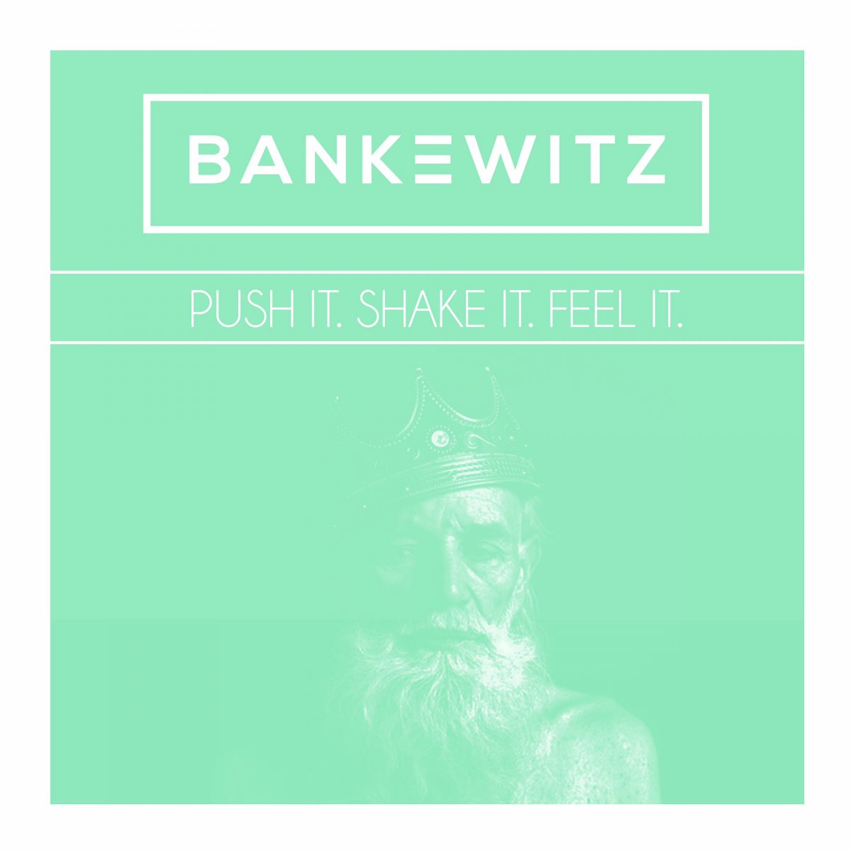 Bankewitz Push It, Shake It, Feel It'