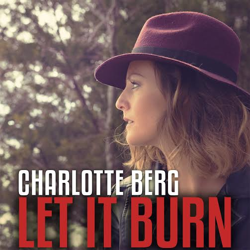 Charlotte Berg - Let It Burn