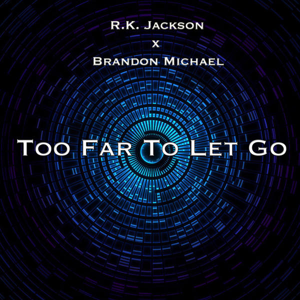 "R.K. Jackson ""Too Far to let Go"" feat. Brandon Michael"