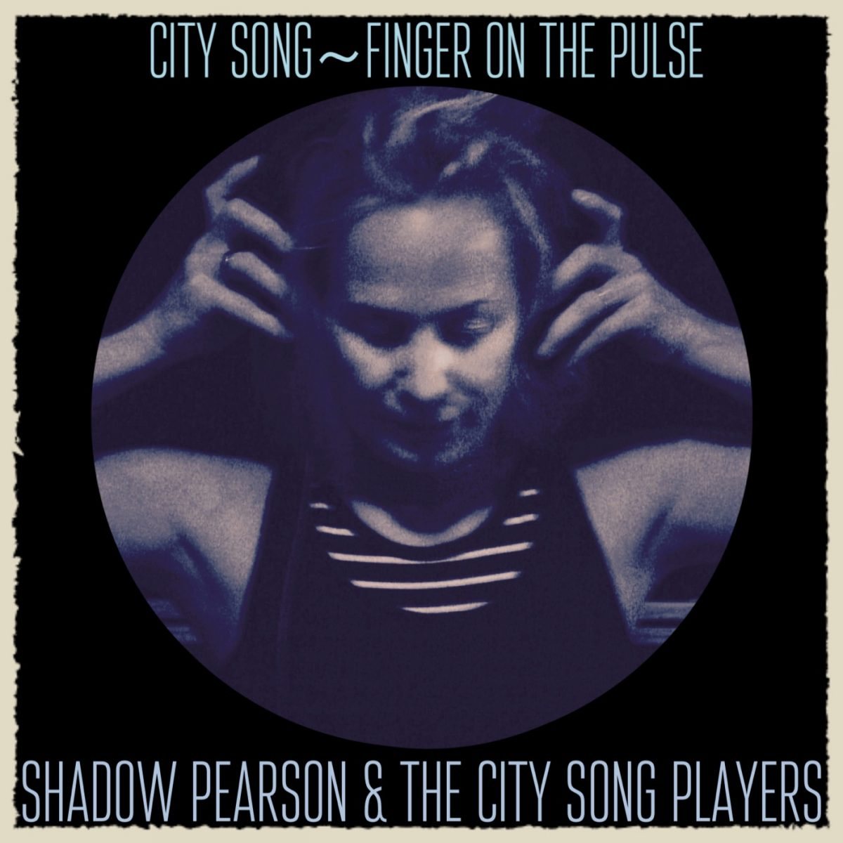 Shadow Pearson & The City Song Players – 'Finger On The Pulse,'