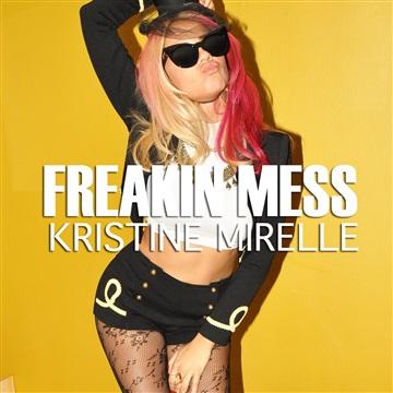 "Kristine Mirelle ""Freakin' Mess"""