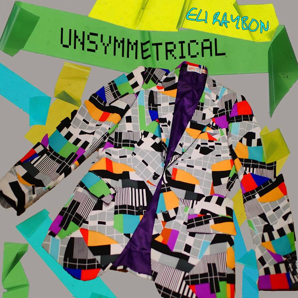 """Eli Raybon - """"Unsymmetrical"""""""