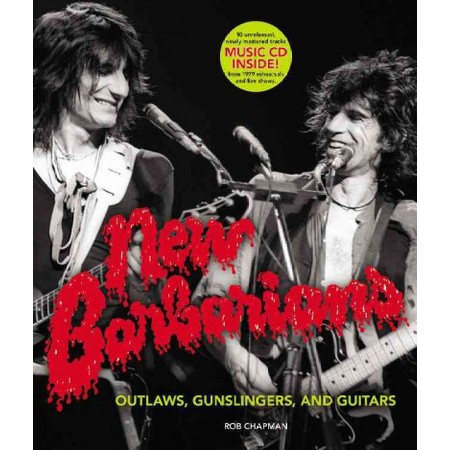 New Barbarians: Outlaws Gunslingers and Guitars by Rob Chapman