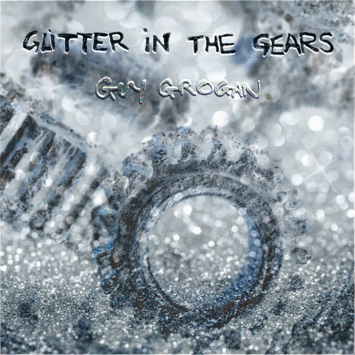 "Guy Grogan – ""Glitter in the Gears"""