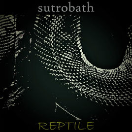 sutrobath – Reptile EP