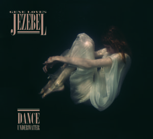 Gene Loves Jezebel – Dance Underwater