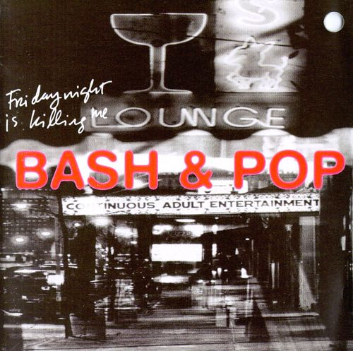 Bash & Pop – Friday Night Is Killing Me [Expanded Reissue] (CD)