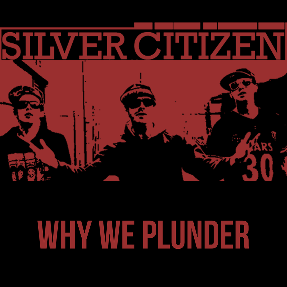 "Silver Citizen ""Why We Plunder"""