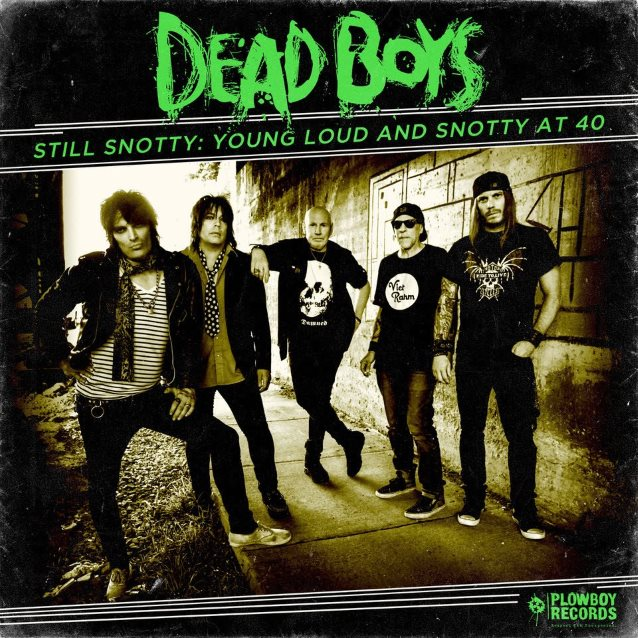 Dead Boys – Still Snotty: Young, Loud & Snotty at 40!