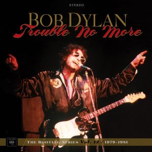 Bob Dylan – Trouble No More: The Bootleg Series Vol. 13/1979-1981