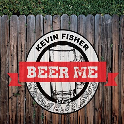 Kevin Fisher – Beer Me