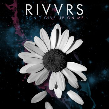 "RIVVRS – ""Don't Give Up On Me"""
