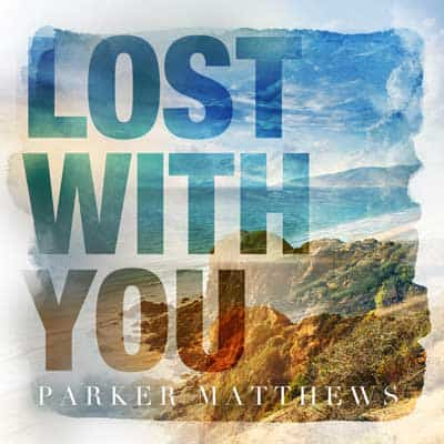 "Parker Matthews - ""Lost With You"""