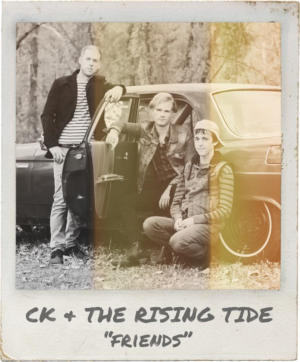 CK and the Rising Tide – Friends