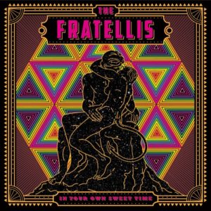 The Fratellis – In Your Own Sweet Time (Cooking Vinyl)