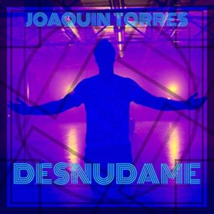 Joaquin Torres – Desnudame