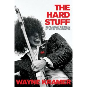 The Hard Stuff: Dope, Crime, The MC5 & My Life of Impossibilities