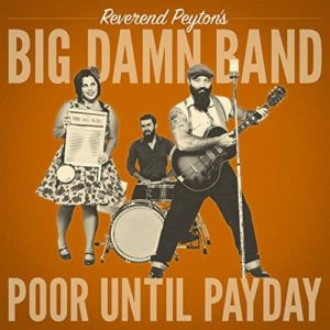Reverend Peyton's Big Damn Band – Poor Until Payday