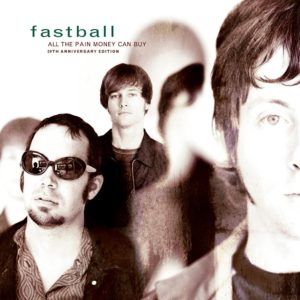 Fastball – All The Pain Money Can Buy [20th Anniversary Edition]