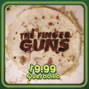 The Finger Guns – $9.99 Quesadilla