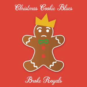 """Broke Royals """"Christmas Cookie Blues"""""""