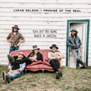 Lukas Nelson & Promise Of The Real – Turn Off The News Build a Garden (CD)