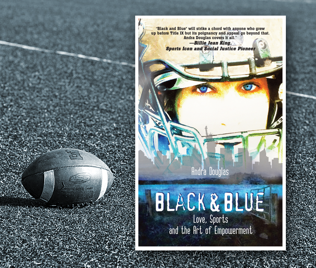 Black & Blue: Love, Sport and the Art of Empowerment by Andra Douglas