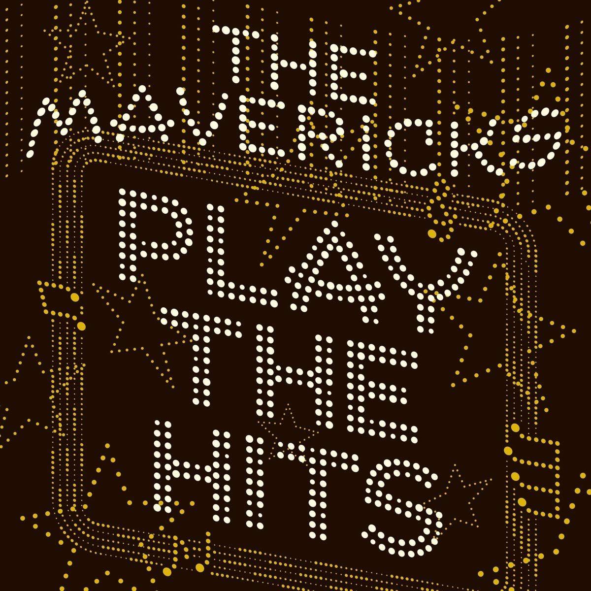 THE MAVERICKS – Play The Hits (CD)