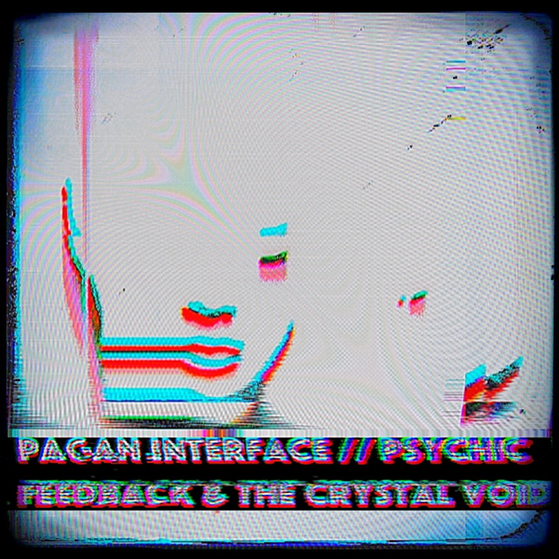 pagan interface – Psychic Feedback & The Crystal Void