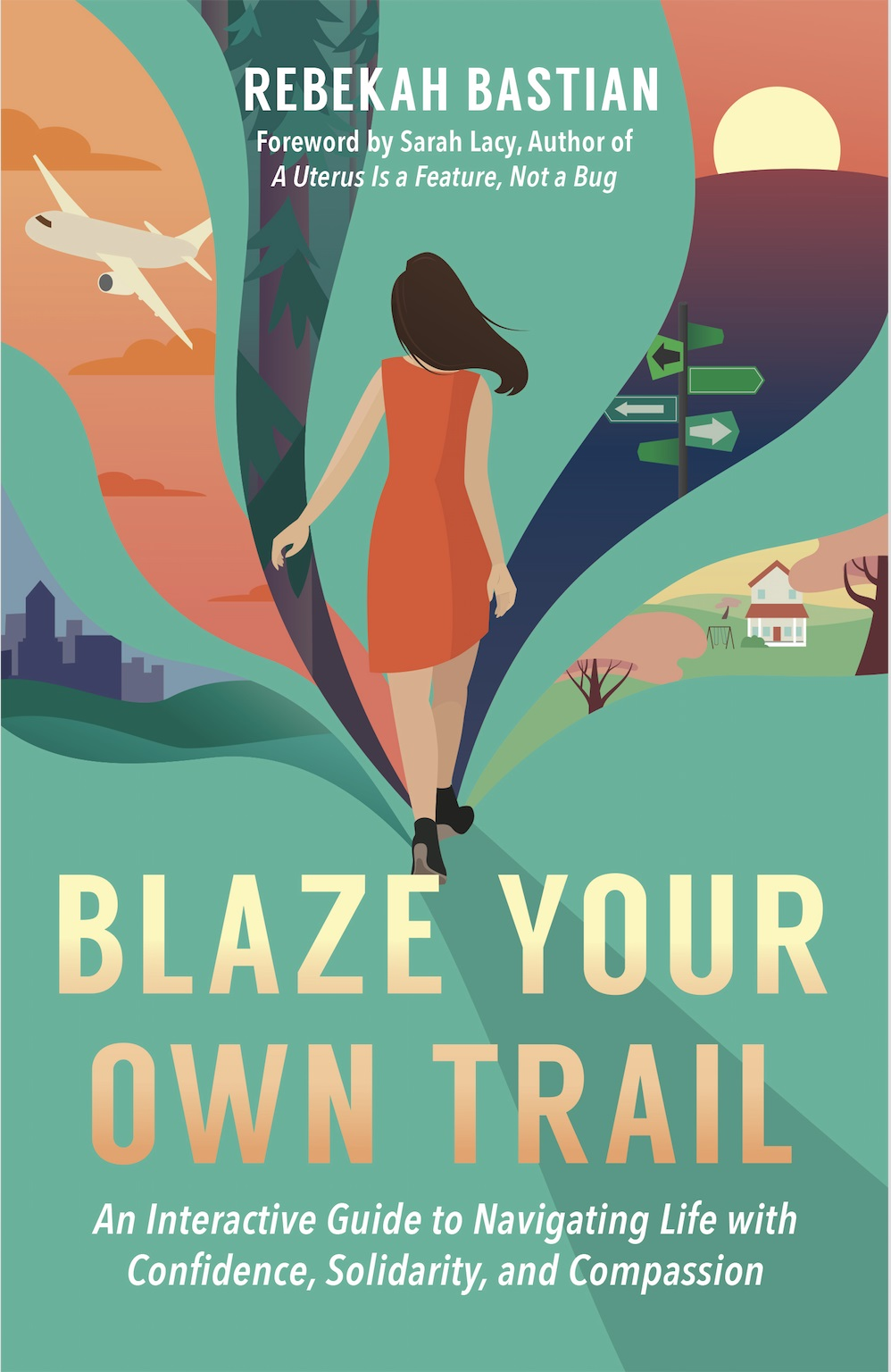 Rebekah Bastian's Blaze Your Own Trail: An Interactive Guide to Navigating Life with Confidence, Solidarity, and Compassion